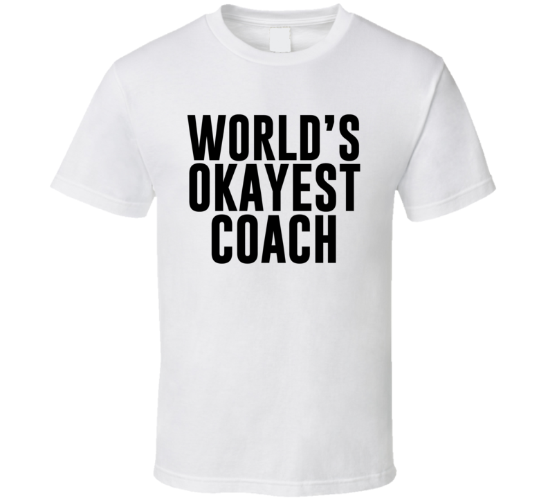World's Okayest Coach - Funny Gift T Shirt