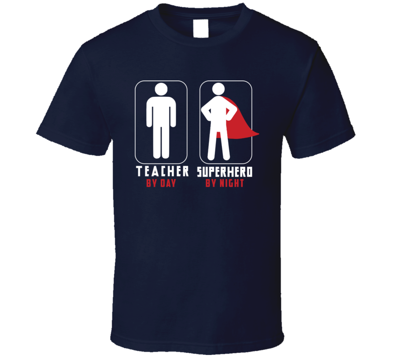 Teacher By Day, Superhero By Night - Funny T Shirt