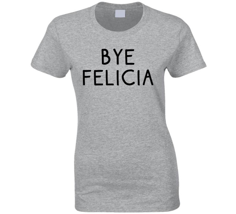 Bye Felicia ( Black Roundmarker Font ) Funny T Shirt