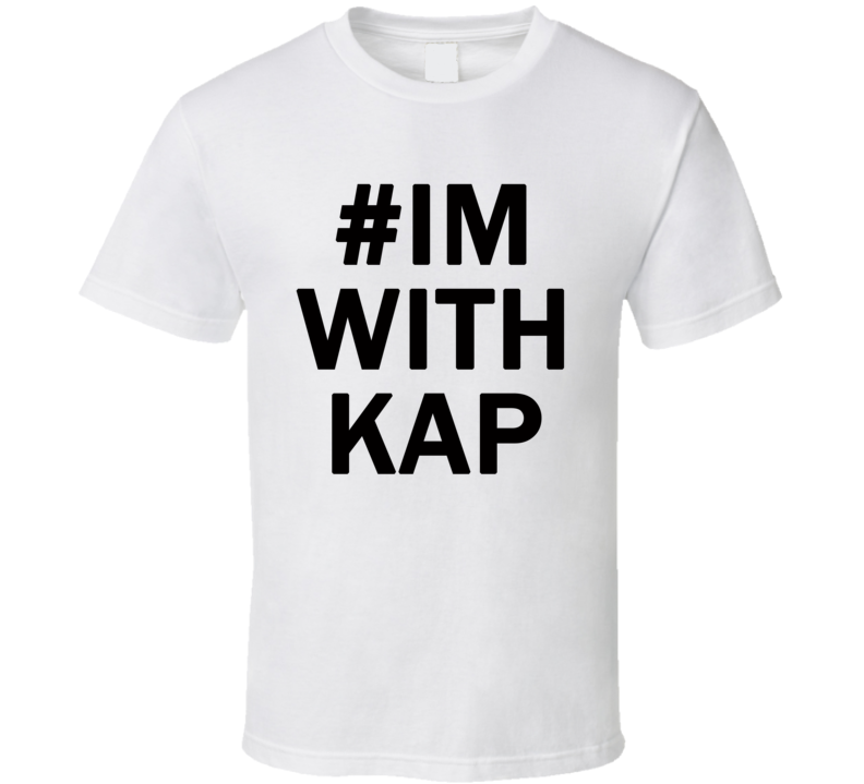 # Im With Kap Kaepernick ( Black Font ) Inspired #imwithkap Football T Shirt