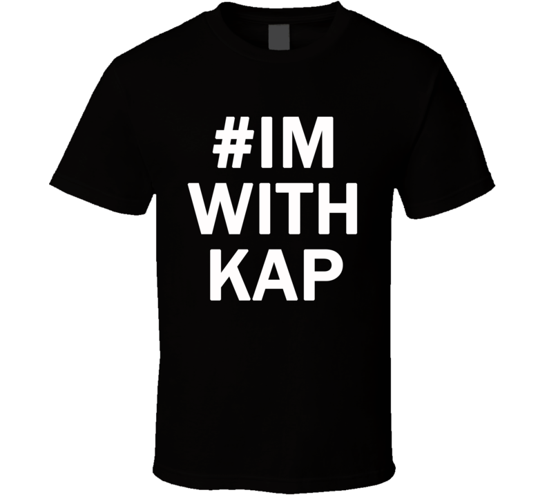# Im With Kap Kaepernick ( White Font ) Inspired #imwithkap Football T Shirt