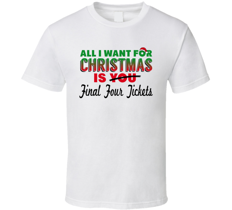 All I Want For Christmas Is Final Four Tickets - Funny March Madness Basketball  T Shirt