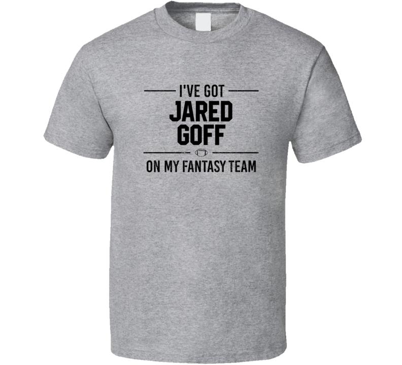 I've Got Jared Goff On My Fantasy Team - Football T Shirt