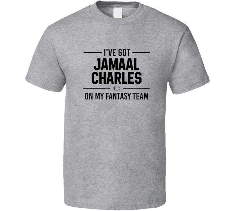I've Got  Jamaal Charles On My Fantasy Team - Football T Shirt