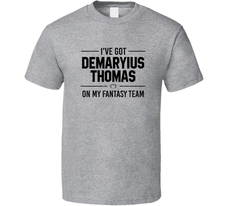 I've Got  Demaryius Thomas On My Fantasy Team - Football T Shirt