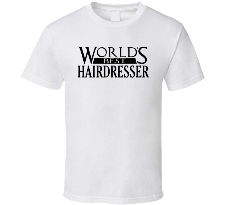 World's Best Hairdresser - Funny T Shirt
