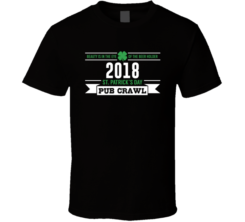 2018 St. Patrick's Day Pub Crawl - Funny St. Paddy's Day Drinking  T Shirt