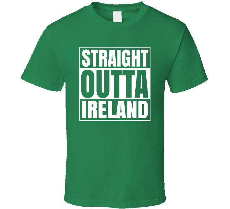 Straight Outta Ireland - Funny St. Patrick's Day Pub T Shirt
