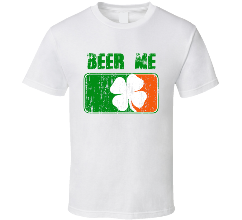 Beer Me - Funny St. Patrick's Day Pub T Shirt