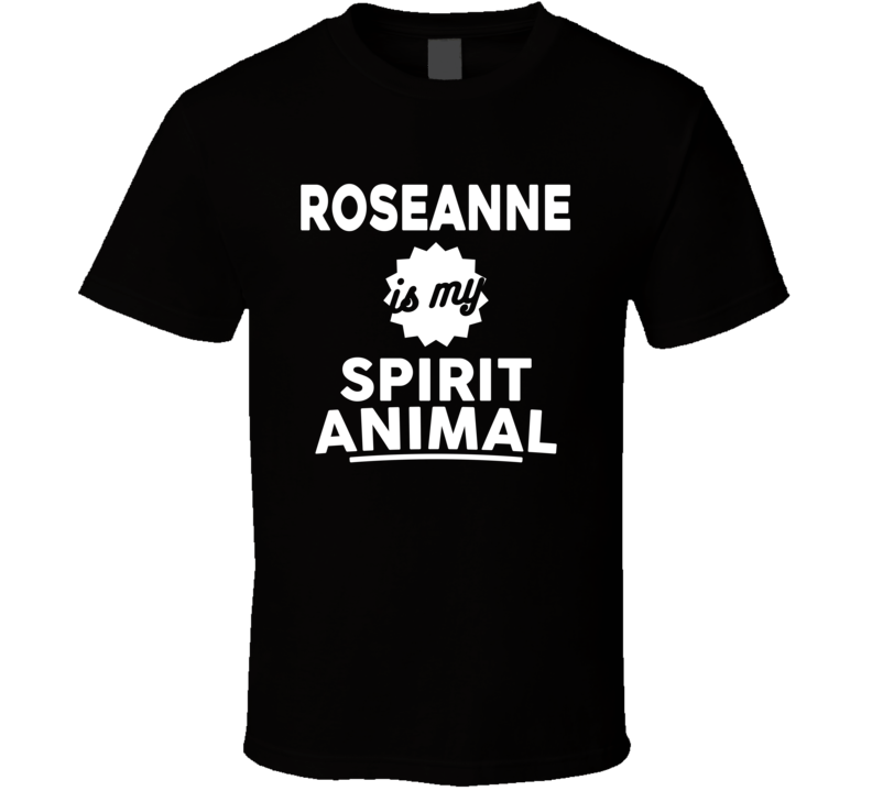 Roseanne Is My Spirit Animal - Funny  T Shirt