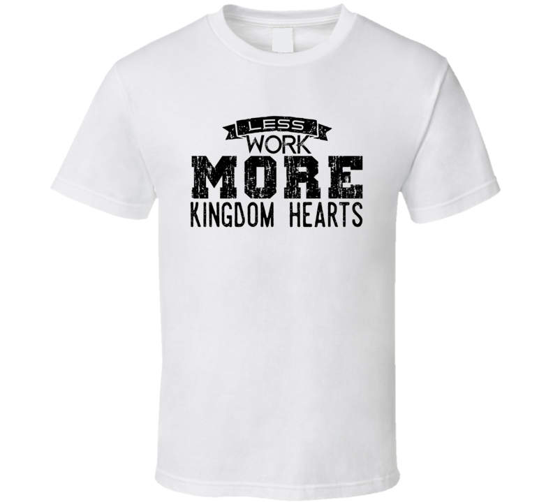 Less Work More Kingdom Hearts T Shirt