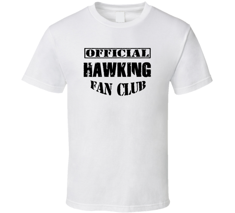 Official Hawking Fan Club - Stephen Hawking Inspired T Shirt