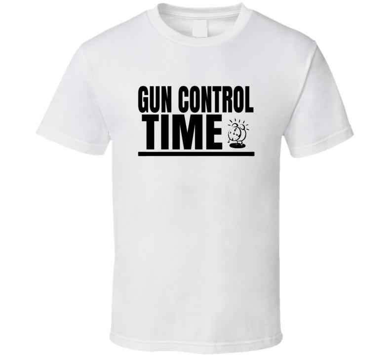 Gun Control Time - Enough Is Enough T Shirt