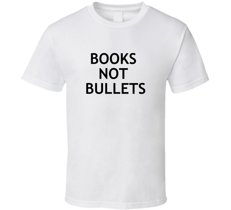 Books Not Bullets - Enough Is Enough T Shirt