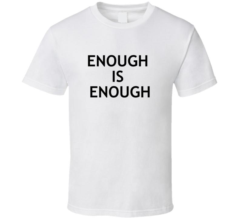 Enough Is Enough T Shirt