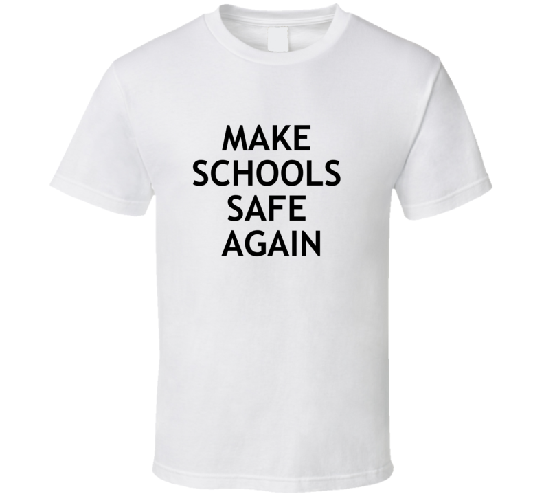 Make Schools Safe Again - Enough Is Enough T Shirt