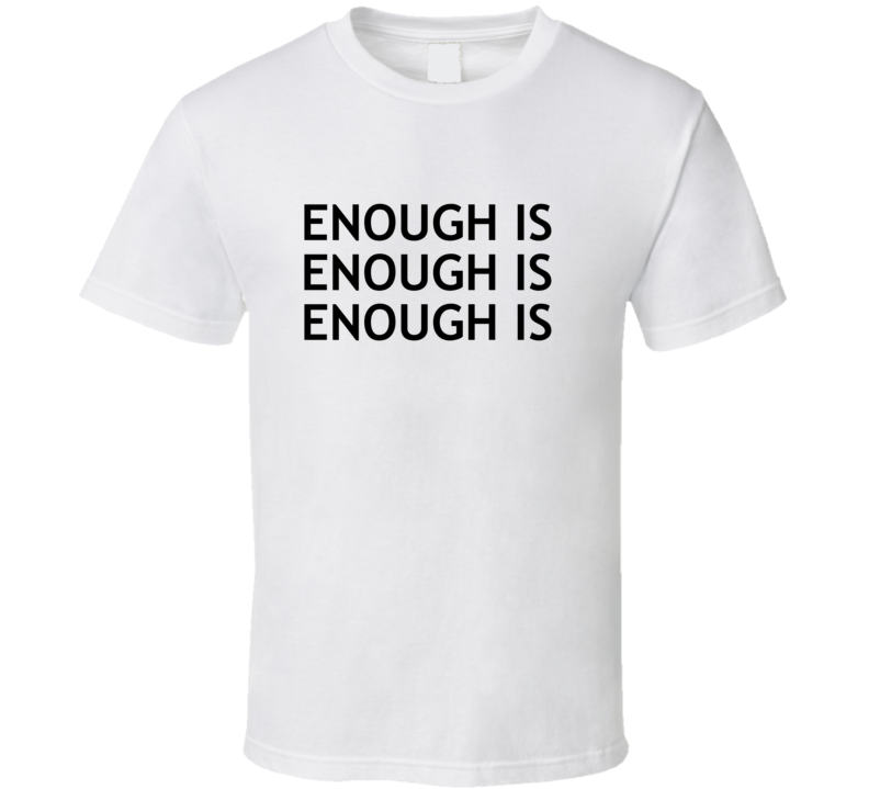 Enough Is Enough Is Enough Is - Amy Schumer March For Our Lives Inspired T Shirt