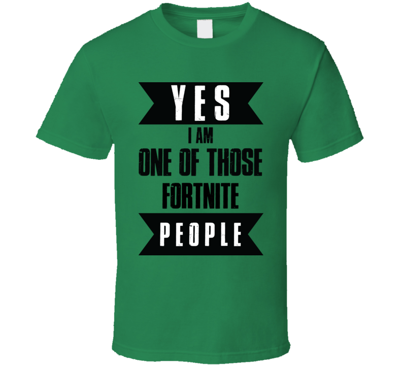 Yes I Am One Of Those Fortnite People T Shirt