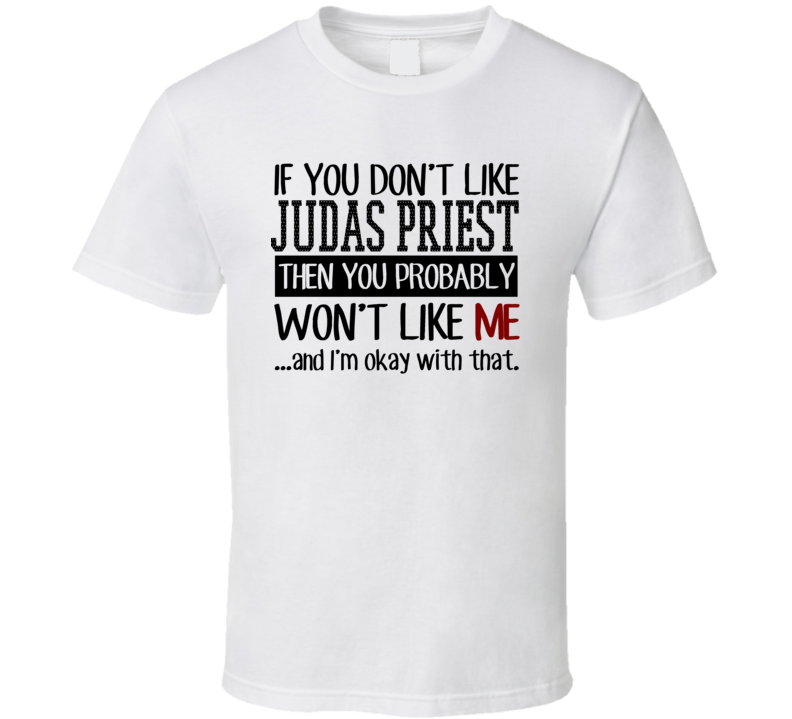 If You Don't Like Judas Priest Then You Probably Won't Like Me Funny Popular Deep Purple 2018 Concert Tour T Shirt