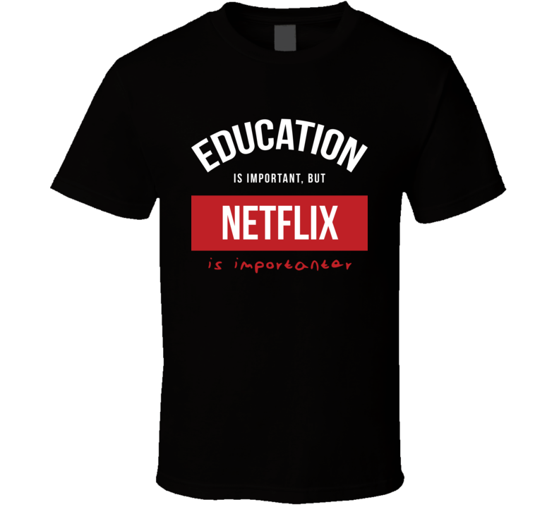 Education Is Important But Netflix Is Importanear Chris Rock Adam Sandler Inspired Funny T Shirt