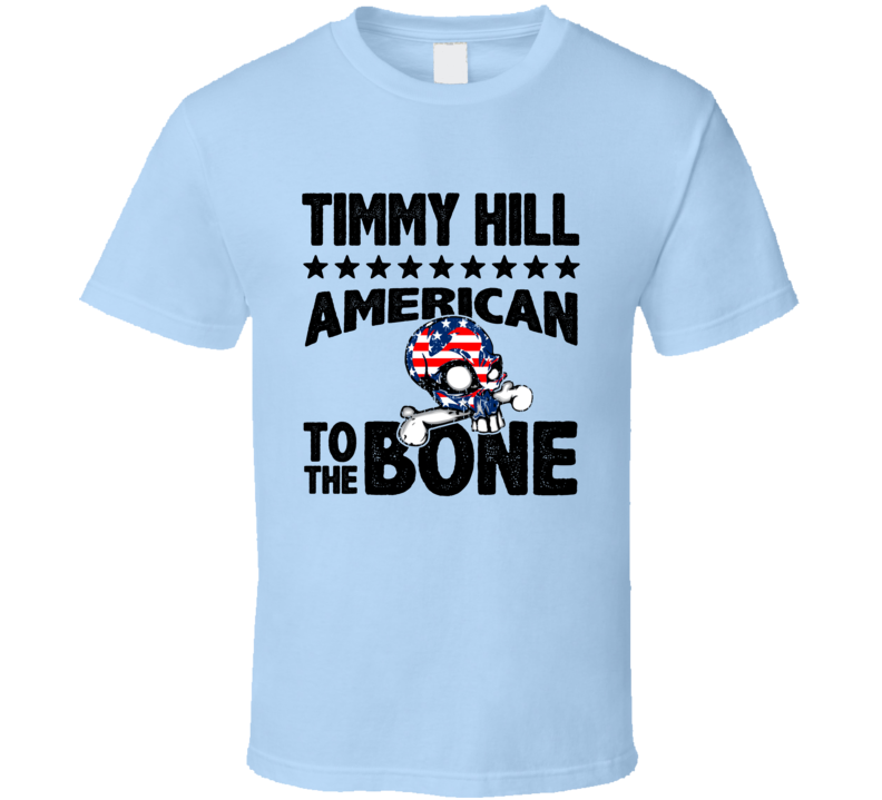 Timmy Hill American To The Bone Popular T Shirt