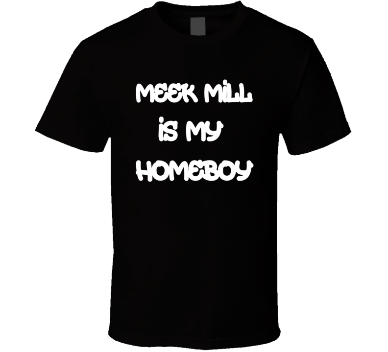 Meek Mill Is My Homeboy Funny T Shirt
