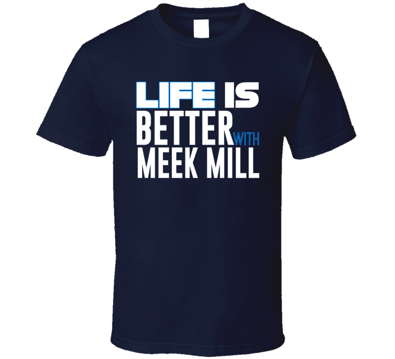 Life Is Better With Meek Mill Funny Out Of Jail T Shirt