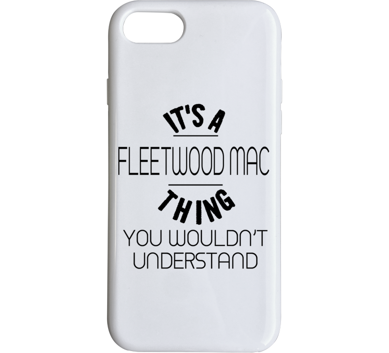 It's A Fleetwood Mac Thing You Wouldn't Understand Funny Concert / Tour Phone Case