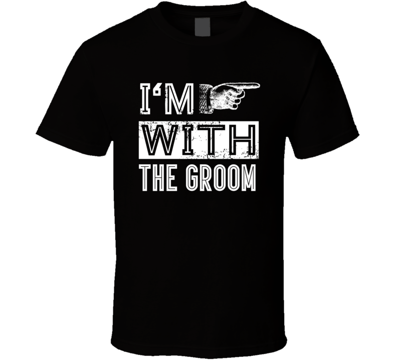 I'm With The Groom Funny Popular Bachelor Party / Stag Night T Shirt