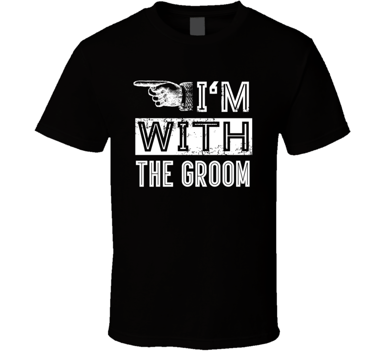 I'm With The Groom Funny Bachelor Party / Stag Night T Shirt