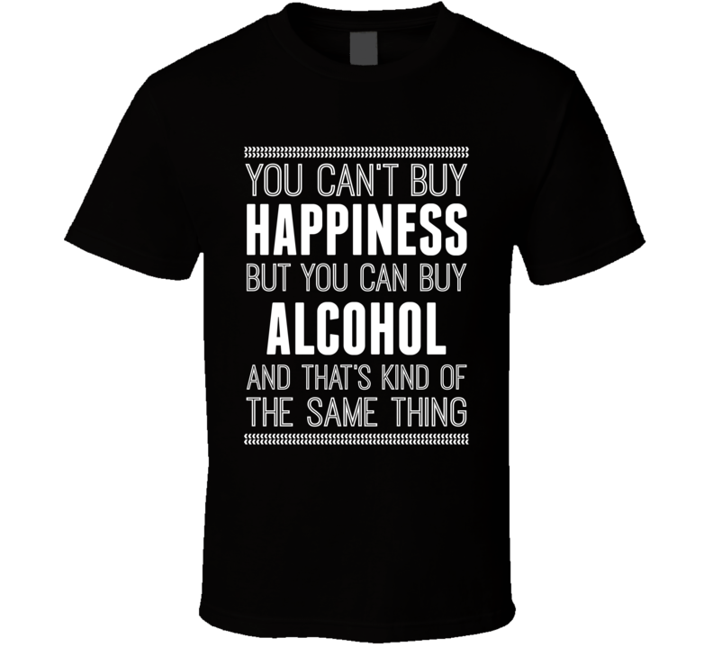 Money Can't Buy Happiness But You Can Buy Alcohol Funny Bachelor Party / Stag Night T Shirt