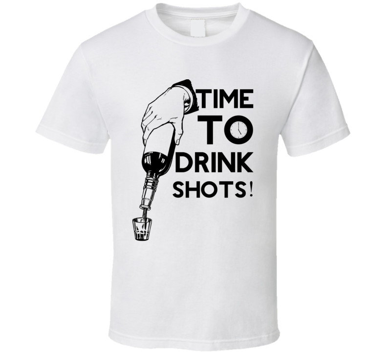 Time To Drink Shots Funny Popular Bachelor Party / Stag Night T Shirt
