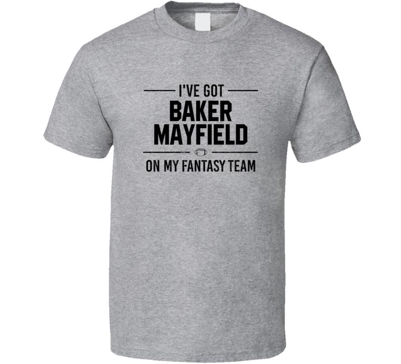 I've Got Baker Mayfield On My Fantasy Team Football T Shirt