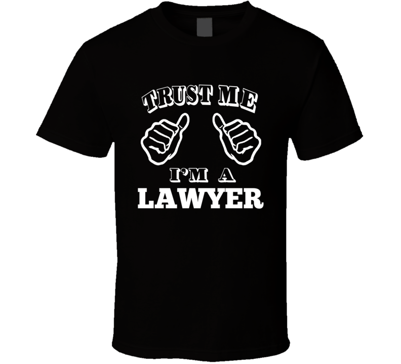Trust Me I'm A Lawyer Funny Popular Attorney Prosecutor Gift T Shirt