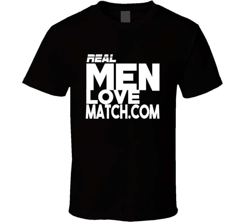 Real Men Love Match.com Funny  T Shirt