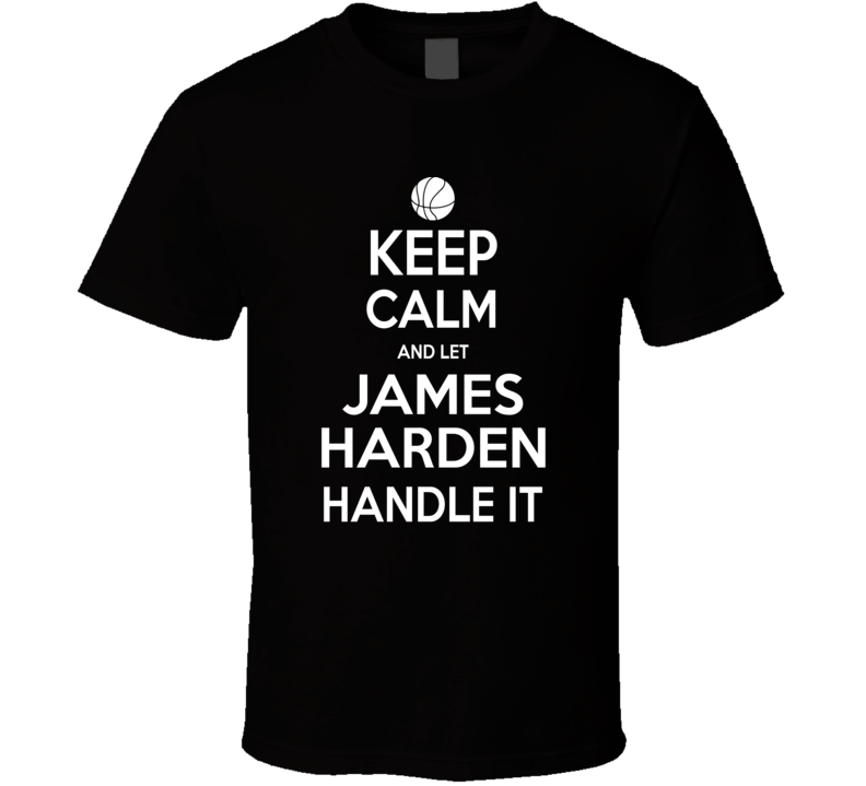 Keep Calm And Let James Harden Handle It Funny Popular Basketball T Shirt