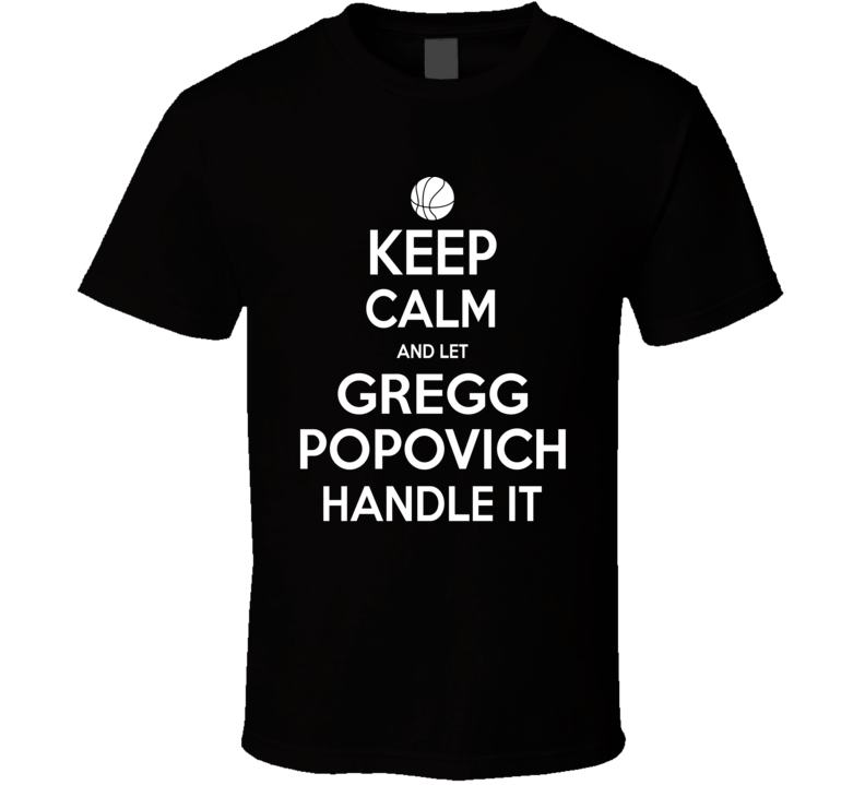Keep Calm And Let Greg Popovich Handle It Funny Popular Basketball T Shirt
