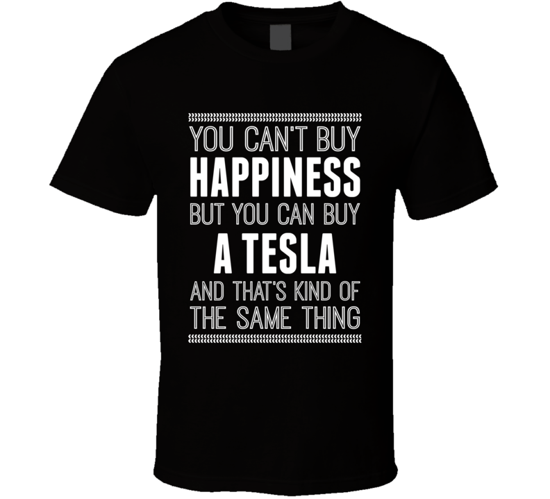 You Can't Buy Happiness But You Can Buy A Tesla Funny Popular T Shirt