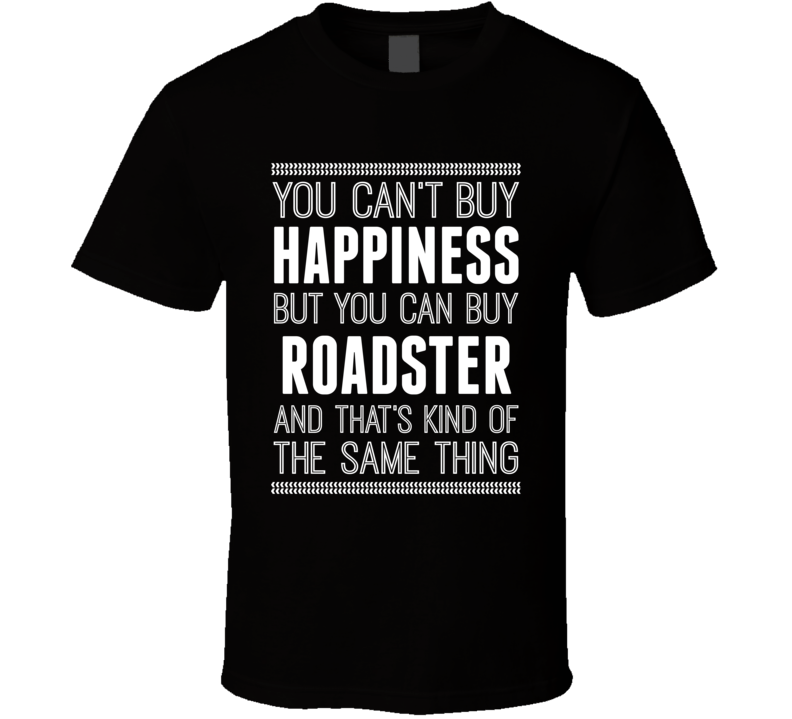 You Can't Buy Happiness But You Can Buy A Tesla Roadster Funny Popular T Shirt