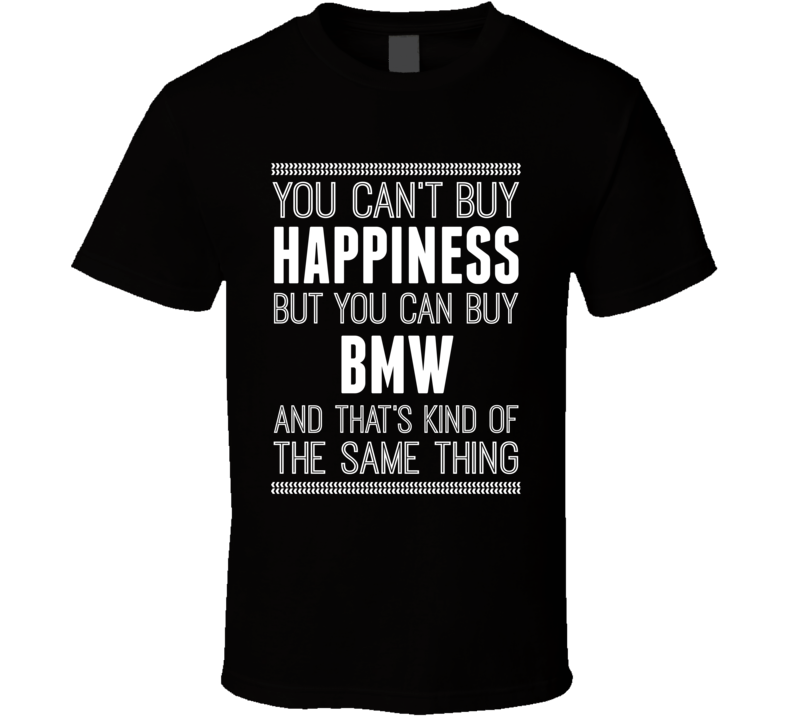 You Can't Buy Happiness But You Can Buy A Bmw Funny Popular T Shirt