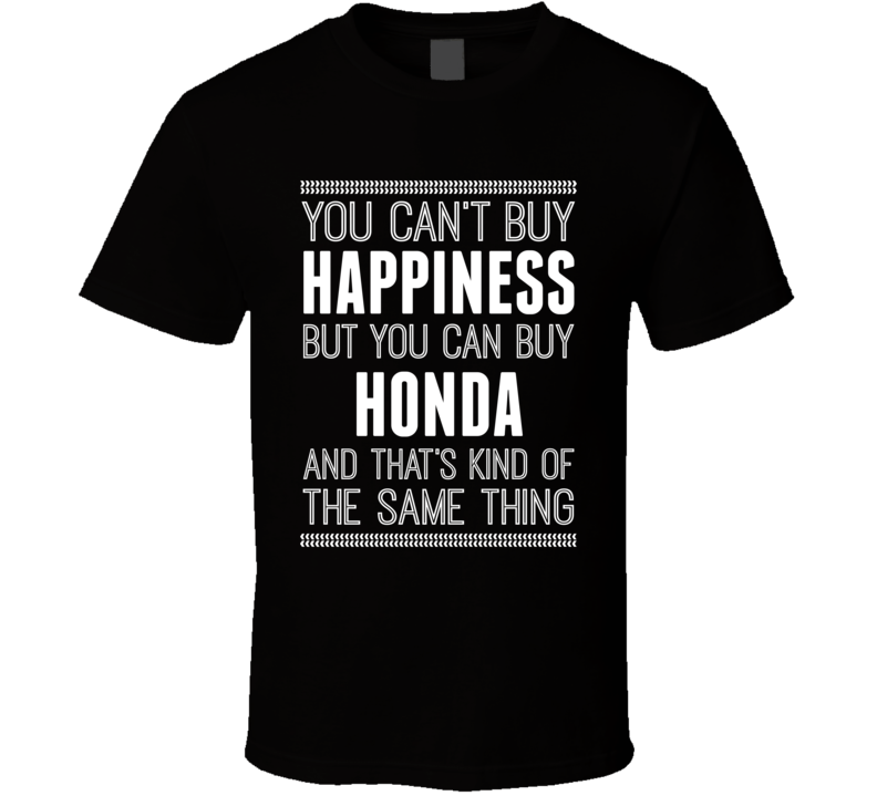 You Can't Buy Happiness But You Can Buy A Honda Funny Popular T Shirt