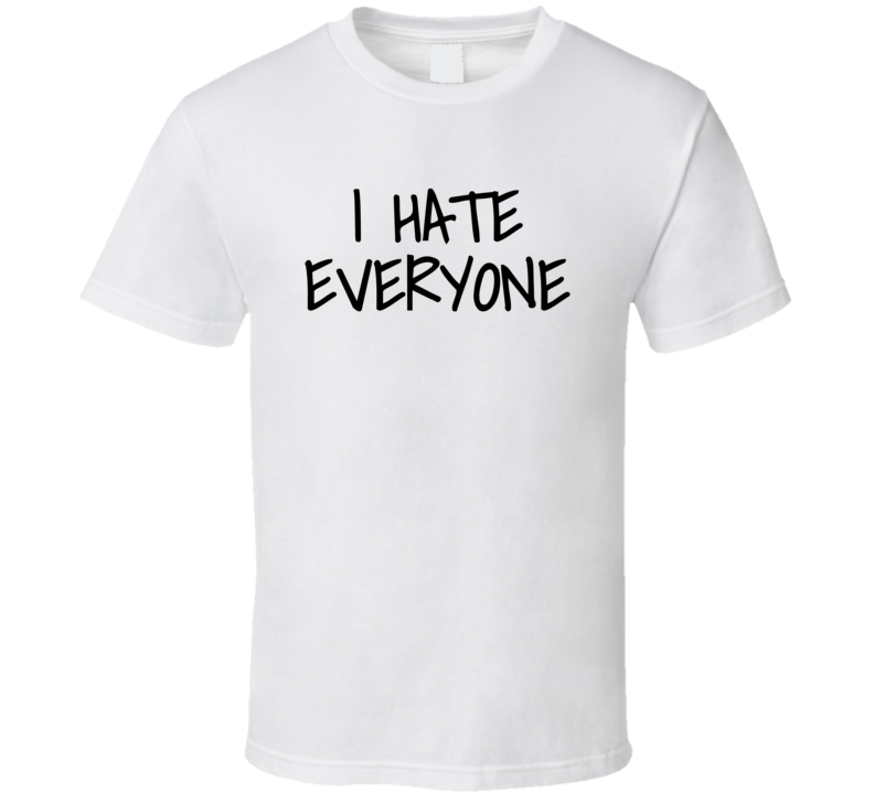 I Hate Everyone Funny Popular (black Font) T Shirt