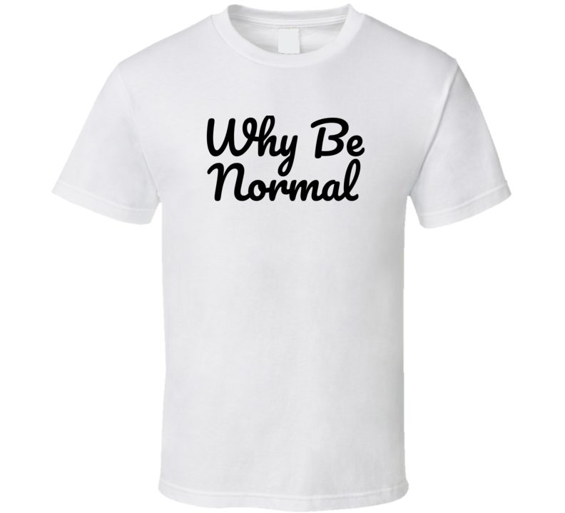 Why Be Normal Funny Popular Murdock The A Team (black Font) T Shirt