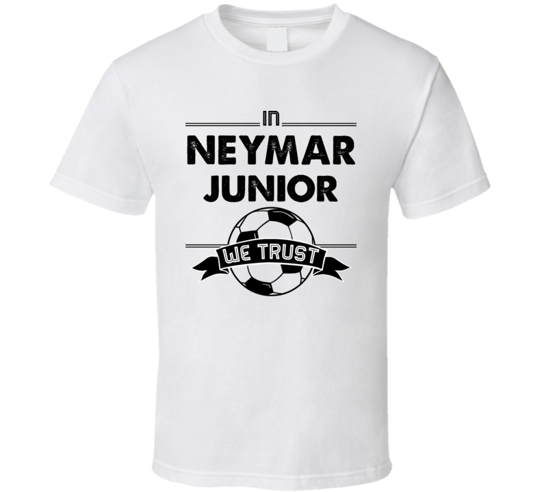 In Neymar Junior We Trust Funny Football / Soccer T Shirt