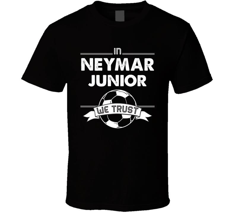 In Neymar Junior We Trust Funny Football / Soccer T Shirt