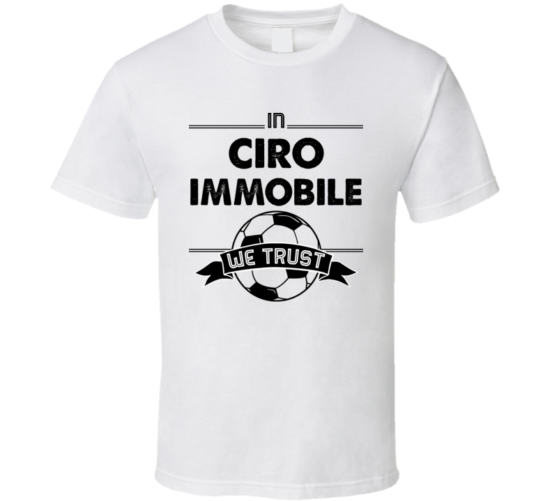 In Ciro Immobile We Trust Funny Football / Soccer T Shirt