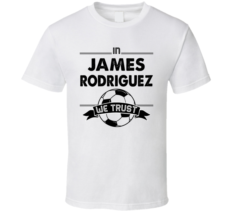 In James Rodriguez We Trust Funny Football / Soccer T Shirt