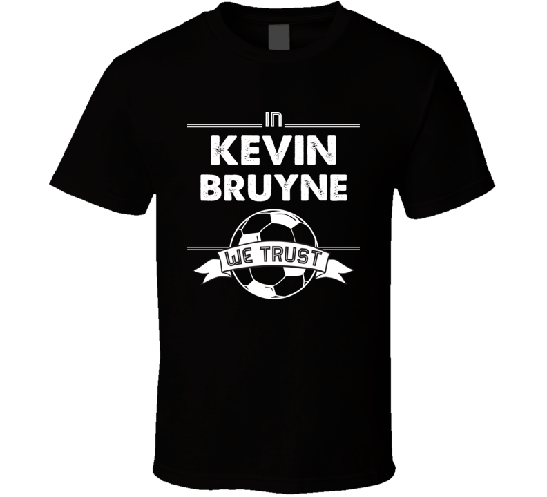 In Kevin Bruyne We Trust Funny Football / Soccer T Shirt