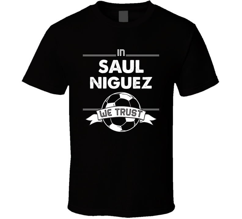 In Saul Niguez We Trust Funny Football / Soccer T Shirt