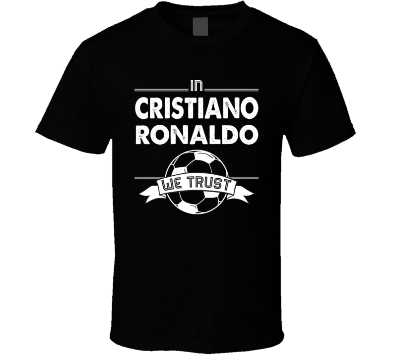 In Cristiano Ronaldo We Trust Funny Football / Soccer T Shirt